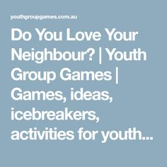 Do You Love Your Neighbour? | Youth Group Games | Games, ideas, icebreakers, activities for youth groups, youth ministry and churches.