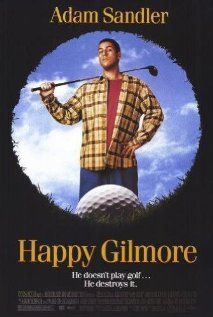 Happy Gilmore- A rejected hockey player puts his skills to the golf course to save his grandmother's house.