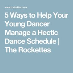 5 Ways to Help Your Young Dancer Manage a Hectic Dance Schedule | The Rockettes