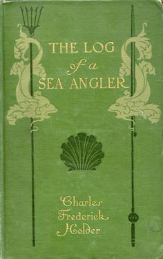 ≈ Beautiful Antique Books ≈  The log of a sea angler | Charles Frederick Holder, 1906