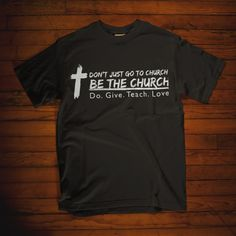 Don't just go to church be the church do give teach love T Shirt Christian t shirt. Christian Clothing, Christian Shirts, Youth Group Shirts, Youth Groups, Jesus Shirts, Love T Shirt, Shirt Style, Biker T Shirts, Shirt Designs