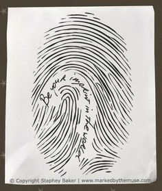 """You are a one-of-a-kind artwork—your fingerprint prove it."" ~stephey baker www.markedbythemuse.com"