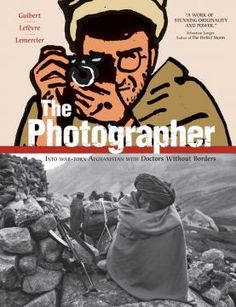 Melding a graphic novel, photo essay, and travelogue, The Photographer: Into War-Torn Afghanistan with Doctors Without Borders tells the story of photographer Didier Lefèvre's 1986 journey through Afghanistan with the international non-profit organization Doctors Without Borders/ Médecins Sans Frontières (MSF).