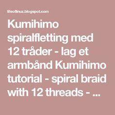 Kumihimo spiralfletting med 12 tråder - lag et armbånd Kumihimo tutorial - spiral braid with 12 threads - make a bracelet Du trenge...