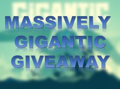 Massively Gigantic Giveaway