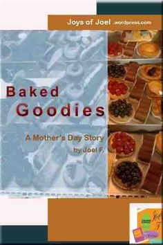 baked goodies a mothers day story by joys of joel, story about a mother's love, short story about a mother's love, unconditional love, reflections of a mother Crazy Stories, Short Stories, Mother's Day Story, Unconditional Love, Mothers Love, Reflection, Goodies, Joy, Baking