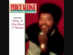 Percy Sledge - When A Man Loves A Woman - later covered by Michael Bolton and others