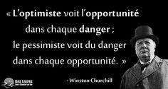 """"""" L'optimiste voit l'opportunité dans chaque danger ; le pessimiste voit du danger dans chaque opportunité."""" - Winston churchill #opportunite #optimiste #pessimiste #danger http://www.des-livres-pour-changer-de-vie.fr/"""
