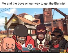 Me and the boys on our way to get the Blu Intel - iFunny :) Stupid Funny Memes, Haha Funny, Dark Humor Comics, Tf2 Funny, Tf2 Memes, Team Fortess 2, Video Game Memes, Quality Memes, Gaming Memes