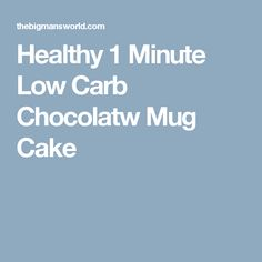 Healthy 1 Minute Low Carb Chocolatw Mug Cake