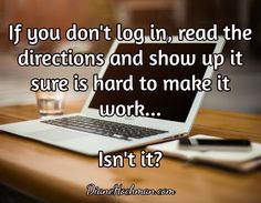 If you don't log in, read the directions and show up it sure is hard to make it work...  Isn't it? / DianeHochman.com