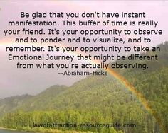Abraham Hicks. Be glad you don't have instant manifestation. This buffer of time is really your friend.