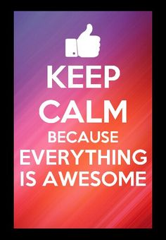 KEEP CALM because Everything is Awesome, Everything is cool when you're part of a Team. Keep Calm Signs, Keep Calm Quotes, Me Quotes, Lego Movie, I Movie, Make Me Happy, Make Me Smile, Lego Worlds, Everything Is Awesome