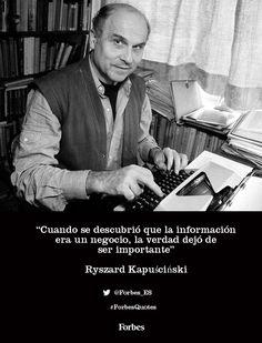 """""""Cuando se descubrió que la información era un negocio, la verdad dejó de ser importante"""" - Kapuściński #ForbesQuotes"""