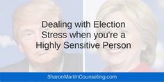 Many Americans are feeling election stress. The campaigning is negative and if you're a highly sensitive person, you'll feel this even more than most. Sharon Martin, Highly Sensitive Person, Codependency, Ocd, Infj, Self Esteem, Self Help, Self Love, Mental Health