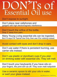 Young Living Essential Oils - Don'ts of Essential Oil Use...... Not sure what #1 has to deal with...but I've already broken a few of these...