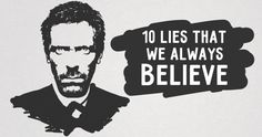 Ten lies that we always believe