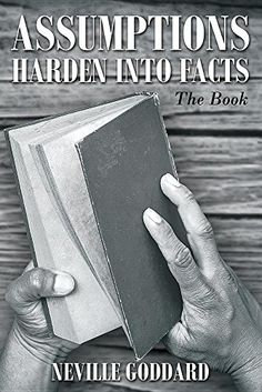Assumptions Harden Into Facts: The Book by Neville Goddard https://www.amazon.com/dp/0997280166/ref=cm_sw_r_pi_dp_x_r8x.zbQ55HHDA