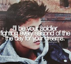 I'll be your soldier, fighting every second of the day for your dreams. - justin bieber, as long as you love me Justin Bieber Lyrics, Justin Bieber Quotes, I Love Justin Bieber, I Love Him, My Love, Lyric Quotes, To My Future Husband, Song Lyrics, Love Of My Life