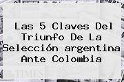 http://tecnoautos.com/wp-content/uploads/imagenes/tendencias/thumbs/las-5-claves-del-triunfo-de-la-seleccion-argentina-ante-colombia.jpg argentina. Las 5 claves del triunfo de la selección argentina ante Colombia, Enlaces, Imágenes, Videos y Tweets - http://tecnoautos.com/actualidad/argentina-las-5-claves-del-triunfo-de-la-seleccion-argentina-ante-colombia/