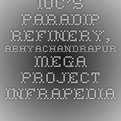 IOC's Paradip Refinery, Abhyachandrapur Mega Project-Infrapedia 2016 Project Profile | InfraPedia - Access to Data at Ease