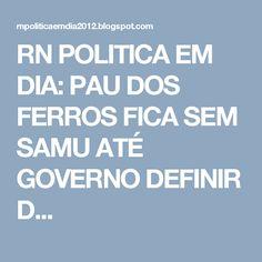 RN POLITICA EM DIA: PAU DOS FERROS FICA SEM SAMU ATÉ GOVERNO DEFINIR D...