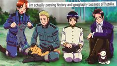 I'm actually passing history and geography because of Hetalia.