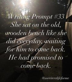 writing prompt << But instead day after day a random variety of people of all ages and cultures come to sit by her instead. Without her knowing he had visited her everyday he just couldn't reveal himself or else she would be in danger Writing Prompts 2nd Grade, Kindergarten Writing Prompts, Writing Prompts For Writers, Picture Writing Prompts, Dialogue Prompts, Creative Writing Prompts, Book Writing Tips, Writing Quotes, Fanfiction Prompts