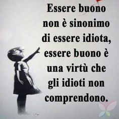*********Being good is not synonymous with being an idiot. Being good is a virtue that idiots do not understand Smart Quotes, Wise Quotes, Inspirational Quotes, Quotes Thoughts, Italian Quotes, Jokes Quotes, Motivation, Quote Of The Day, Wise Words