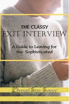 The Classy Exit Interview. The guide to leaving your current position, for the sophisticated and professional employee.
