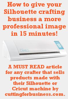 How to give your Silhouette crafting business a more professional image in 15 minutes. A MUST READ article for any crafter that sells products with their Silhouette or Cricut machine by cuttingforbusiness.com