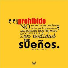 Queda prohibido no sonreír a los problemas, no luchar por lo que quieres, abandonarlo todo por miedo, no convertir en realidad tus sueños!
