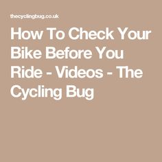 How To Check Your Bike Before You Ride - Videos - The Cycling Bug