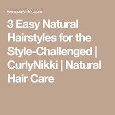 3 Easy Natural Hairstyles for the Style-Challenged | CurlyNikki | Natural Hair Care