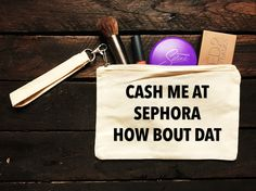 A personal favorite from my Etsy shop https://www.etsy.com/listing/507367243/cash-me-at-sephora-how-bout-dat-canvas