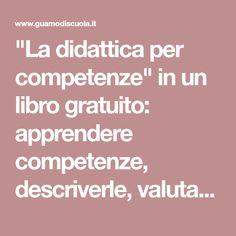"""""""La didattica per competenze"""" in un libro gratuito: apprendere competenze, descriverle, valutarle - di Franca Da Re"""