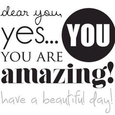 You are AMAZING xx