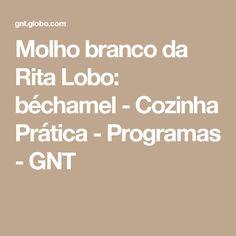 Molho branco da Rita Lobo: béchamel - Cozinha Prática - Programas - GNT