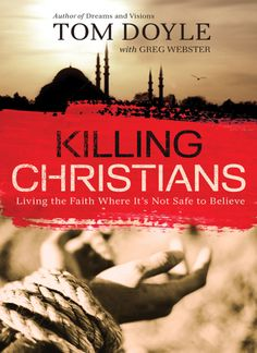 """In Killing Christians, Tom Doyle takes readers to the secret meetings, the torture rooms, the grim prisons, and even the executions that are the """"calling"""" of countless Muslims-turned-Christians. Good Books, Books To Read, Persecuted Church, Dreams And Visions, The Calling, Follow Jesus, Persecution, Christian Living, Christians"""