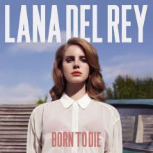 Born to die - Lana Del Rey ; written by Lana Del Ray, Tim Larcombe, Jim I, 2012