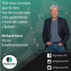 """""""Por mas consejos que te den, hay lecciones que sólo aprenderás a base de caídas y golpes"""" Richard Gere (Actor Estadounidense) #PigmalionPD #ProcesoEvolutivo #DesarrolloPersonal"""