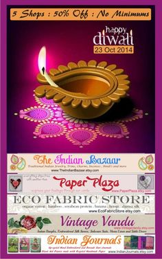 Announcing 24 hours of 50% Discount - No Minimums, No Conditions all throughout Diwali. Participating Shops - www.IndianJournals.etsy.com www.TheIndianBazaar.etsy.com www.PaperPlaza.etsy.com www.EcoFabricStore.etsy.com www.VintageVandu.etsy.com  Sale timings : In IST : Starts 6 am IST on 23rd Oct 2014 through 5:55 am IST on 24th Oct 2014   In EST / EDT : Starts 8:30 pm EST / EDT on 22nd Oct 2014 through 8:25 pm EST/ EDT on 23rd Oct 2014  Wishing all very Happy Diwali