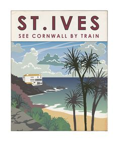 Ives Railway poster by Matt St Ives Cornwall, Devon And Cornwall, Cornwall England, Railway Posters, Train Posters, British Travel, Travel Illustration, Beaches In The World, Old London