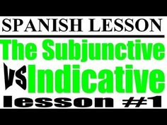 Spanish Lesson: Subjunctive vs. Indicative #1