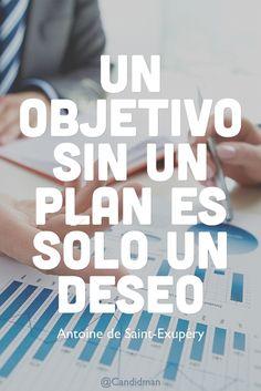 Un objetivo sin un plan es sólo un deseo. Antoine de Saint-Exupéry @Candidman #Frases Frases Celebres Antoine de Saint-Exupery Candidman Deseo Objetivo Plan @candidman