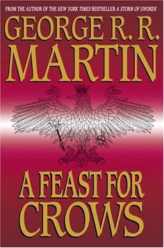 Book: A Feast for Crows; Series: A Song of Ice and Fire, Book Author: George R. Read by: Roy Dotrice A Feast For Crows, Crow Books, Books To Read, My Books, Game Of Thrones Books, A Dance With Dragons, Fire Book, Great Books, Book Lists