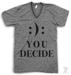 happy or sad, you decide. Cool Shirts, Funny Shirts, Tee Shirts, Awesome Shirts, Personalized T Shirts, Custom T, What To Wear, Cool Outfits, Graphic Tees