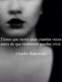 〽️ Tienes que morir unas cuantas veces antes de que realmente puedas vivir. Charles Bukowski
