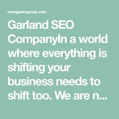 Garland SEO CompanyIn a world where everything is shifting your business needs to shift too. We are now living in the digital age. More people spend most of their time on the internet more than they watch TV, or read newspapers. And to even make it more interesting, today, people are watching their TV and reading newspapers on the internet.