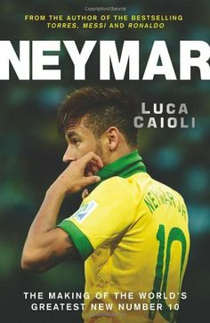 #Neymar - The Making of the World's Greatest New Number 10 - Current Best Top 8 Books on #Soccer